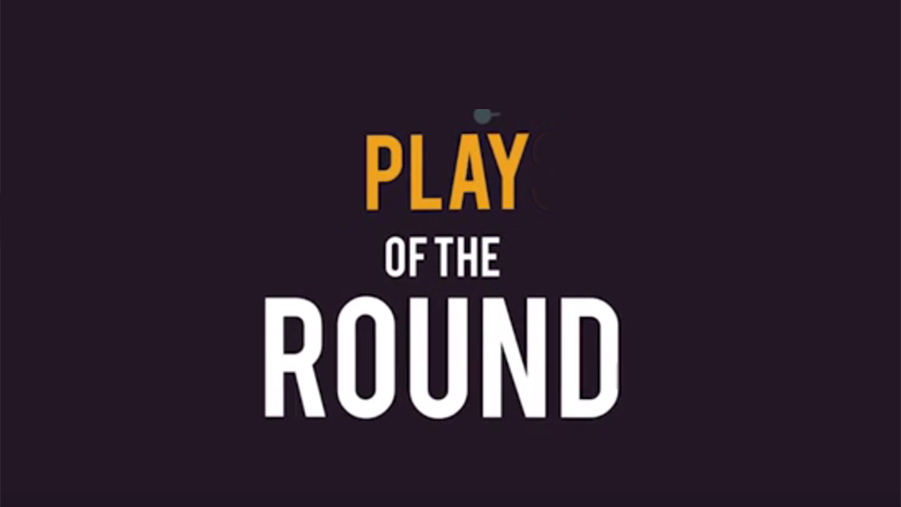 Play of the round